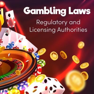 Gambling Laws – Regulatory and Licensing Authorities